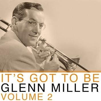 It's Got To Be Glenn Miller, Vol. 2