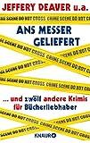 Ans Messer geliefert: ...und zwölf andere Krimis für Bücherliebhaber von Jeffery Deaver, Anne Perry, Loren D. Estleman, Laura Lippman, Reed Farrel Coleman, ... H. Cook, William Link (German Edition)