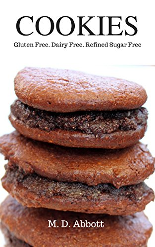 Cookies: Gluten Free, Dairy Free, Refined Sugar Free (The Healthy Dessert Series - Gluten Free, Dairy Free, Refined Sugar Free Book 1)
