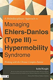 A Multidisciplinary Approach to Managing Ehlers-Danlos (Type III) - Hypermobility Syndrome: Working with the Chronic Complex Patient
