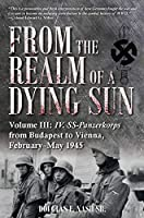 From the Realm of a Dying Sun: IV. Ss-panzerkorps from Budapest to Vienna, February-may 1945