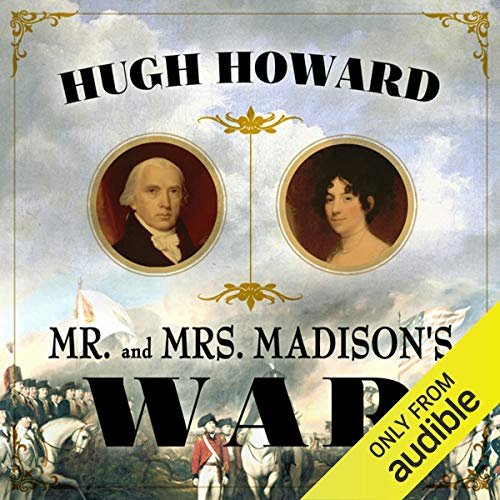 Mr and Mrs Madison's War     America's First Couple and the Second War of Independence              著者:                                                                                                                                 Hugh Howard                               ナレーター:                                                                                                                                 John Chancer                      再生時間: 11 時間  57 分     レビューはまだありません。     総合評価 0.0