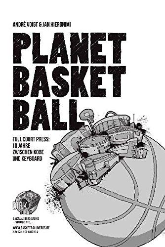 Planet Basketball: Full Court Press: 10 Jahre zwischen Kobe und Keyboard