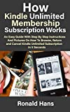How Kindle Unlimited Membership Subscription Works: An Easy Guide With Step By Step Instructions And Pictures On How To Browse, Return and Cancel Kindle Unlimited Subscription In 5 Seconds