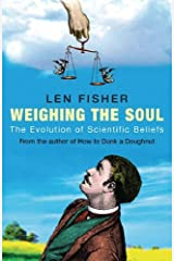 Weighing the Soul: The Evolution of Scientific Beliefs by Len Fisher (2005-09-15) Paperback