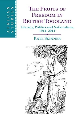 The Fruits of Freedom in British Togoland: Literacy, Politics and Nationalism, 1914–2014 (African Studies Book 132) (English Edition)