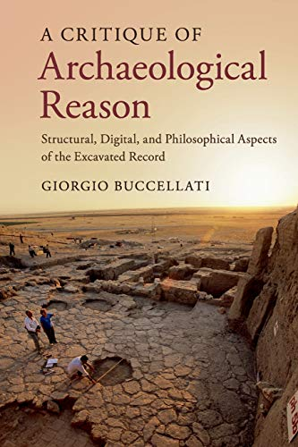 A Critique of Archaeological Reason: Structural, Digital, and Philosophical Aspects of the Excavated Record -  Buccellati, Giorgio, Paperback