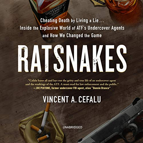 RatSnakes: Cheating Death by Living a Lie; Inside the Explosive World of ATF's Undercover Agents and How We Changed the Game