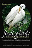 Finding Birds on the Great Texas Coastal Birding Trail: Houston, Galveston, and the Upper Texas Coast (Gulf Coast Books, sponsored by Texas A&M University-Corpus Christi)