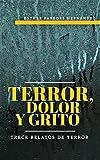 TERROR, DOLOR Y GRITO: TRECE RELATOS DE TERROR