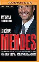 La Clave Mendes: Narración En Castellano: Todos Los Secretos Del Mejor Agente De Fútbol Del Mundo