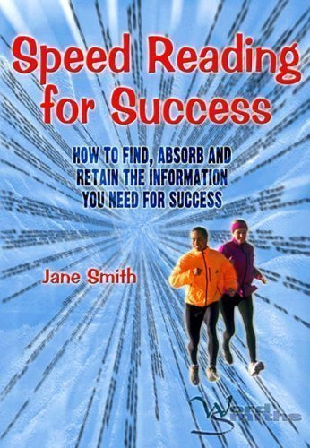 Speed Reading for Success: How to Find, Absorb and Retain the Information You Need for Success 1st (first) Edition by Jane Smith published by Word Smiths (2004)