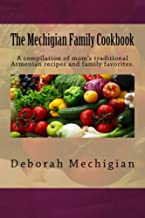 The Mechigian Family Cookbook: A compilation of mom's traditional Armenian recipes and family favorites.