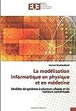La modélisation informatique en physique et en médecine: Modèles de systèmes à plusieurs phases et de tumeurs cancéreuses