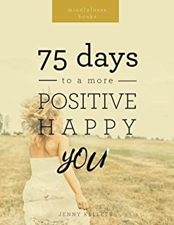 Mindfulness Books: 75 Days to a More Positive, Happy You: Treat yourself to the life you deserve