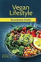 Vegan Lifestyle: Scrumptious Snacks
