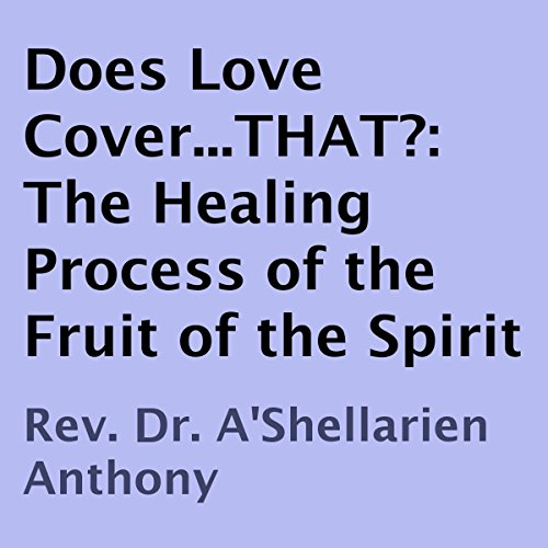 Does Love Cover...THAT?: The Healing Process of the Fruit of the Spirit audiobook cover art