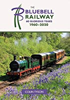 The Bluebell Railway: 60 Glorious Years 1960-2020