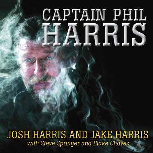 Captain Phil Harris Audiobook By Josh Harris, Jake Harris, Steve Springer, Blake Chavez cover art