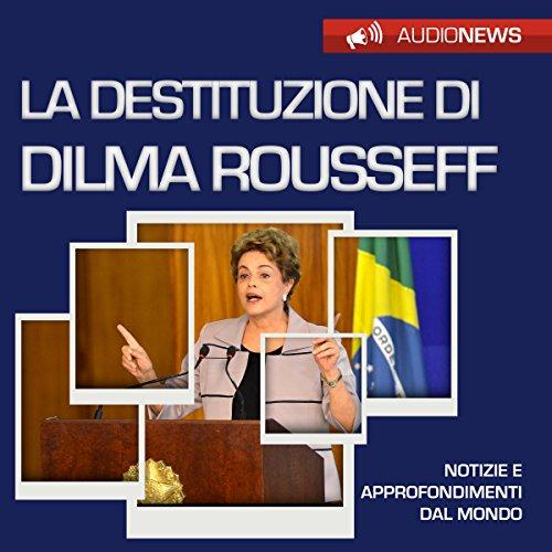 La destituzione di Dilma Rousseff | Andrea Lattanzi Barcelò