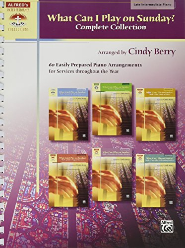 What Can I Play on Sunday?, Complete Collection: 60 Easily Prepared Piano Arrangements for Services Throughout the Year (Sacred Performer Collections)
