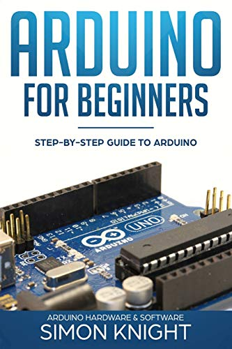 Compare Textbook Prices for Arduino for Beginners: Step-by-Step Guide to Arduino Arduino Hardware & Software  ISBN 9781719973120 by Knight, Simon