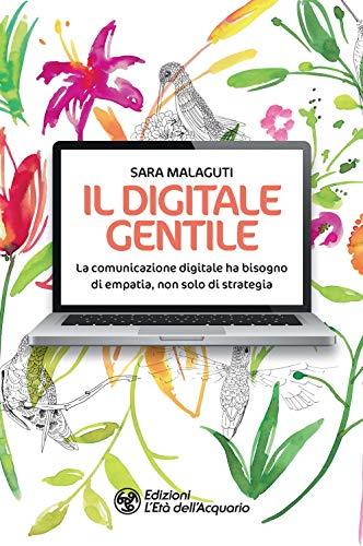 Il digitale gentile. La comunicazione digitale ha bisogno di empatia, non solo di strategia