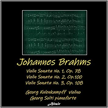 Johannes Brahms: Violin Sonata NO. 1, OP. 78 - Violin Sonata NO. 2, OP.100 - Violin Sonata NO. 3, OP. 108 (Live)