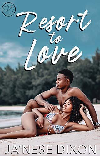 Resort to Love by [Ja'Nese Dixon]