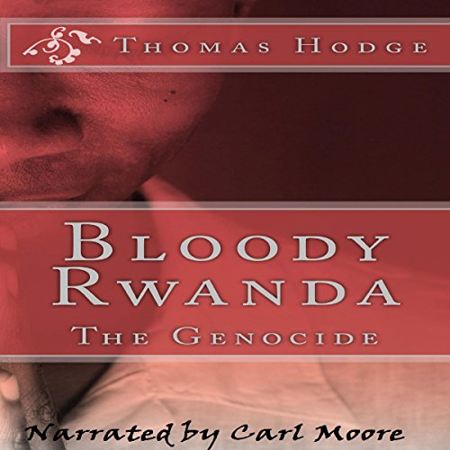 Bloody Rwanda     The Genocide              By:                                                                                                                                 Thomas Hodge                               Narrated by:                                                                                                                                 Carl Moore                      Length: 14 mins     26 ratings     Overall 4.6