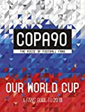 COPA90: Our World Cup: A Fans' Guide to 2018 (World Cup Russia 2018) - Copa90