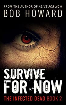 Survive for Now (The Infected Dead Book 2) by [Bob Howard]