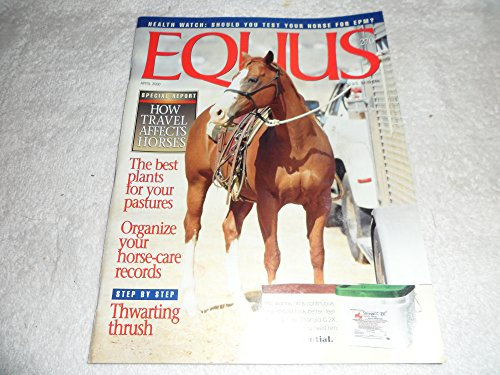 Health Watch: Should You Test Your Horse for EPM? / How Travel Affects Horses / The Best Plants for Your Pastures / Organize Your Horse-Care Records / (Equus, Issue 270, April 2000)