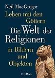 Leben mit den Göttern: Die Welt der Religionen in Bildern und Objekten