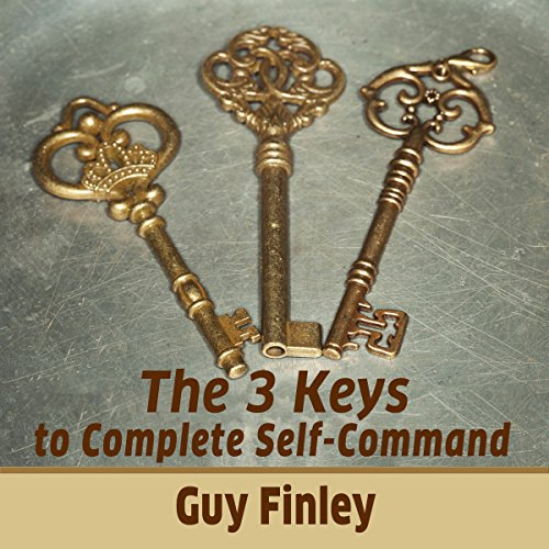 The 3 Keys to Complete Self-Command audiobook cover art