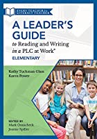 A Leader's Guide to Reading and Writing in a Plc at Work(r), Elementary: (The Ultimate Guide to Leading Literacy Instruction Efforts in an Elementary Setting)
