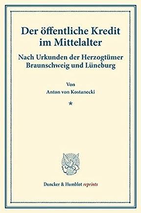 Der �ffentliche Kredit im Mittelalter.: Nach Urkunden der Herzogt�mer Braunschweig und L�neburg. (Staats- und socialwissenschaftliche Forschungen IX.1). (Duncker & Humblot reprints)