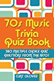 70s Music Trivia Quiz Book: 380 Multiple Choice Quiz Questions from the 1970s: Volume 2 (Music Trivia Quiz Book - 1970s Music Trivia)