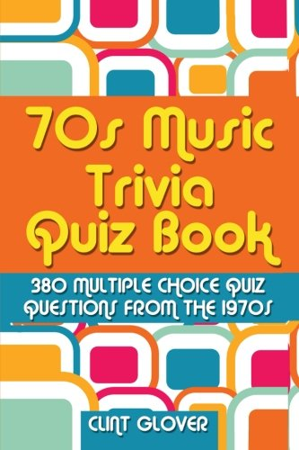 Compare Textbook Prices for 70s Music Trivia Quiz Book: 380 Multiple Choice Quiz Questions from the 1970s Music Trivia Quiz Book - 1970s Music Trivia Volume 2  ISBN 9781512050202 by Glover, Clint