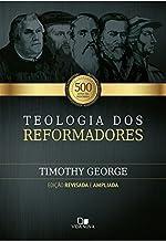 Teologia dos reformadores - 2ª Edição ampliada.