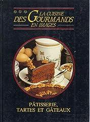 Cuisine des gourmands en images (La), p?tisseries, tartes et g?teaux