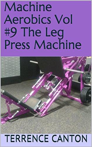 Machine Aerobics Vol #9 The Leg Press Machine
