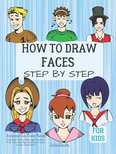 Anyone Can Draw Faces: Easy Step-by-Step Drawing Tutorial for Kids, Teens, and Beginners How to Learn to Draw Faces Book 1