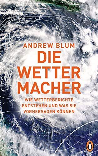 Die Wettermacher: Wie Wetterberichte entstehen und was sie vorhersagen können