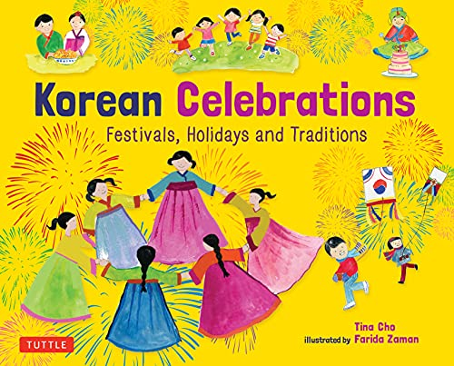 Compare Textbook Prices for Korean Celebrations: Festivals, Holidays and Traditions Illustrated Edition ISBN 9780804846943 by Cho, Tina,Zaman, Farida