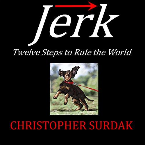 Jerk: Twelve Steps to Rule the World audiobook cover art