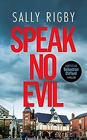 Speak No Evil: A Midlands Crime Thriller (Detective Sebastian Clifford - Book 2)