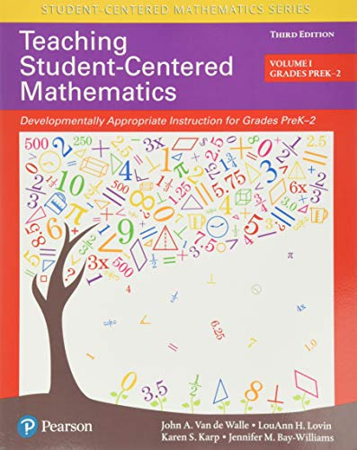 Compare Textbook Prices for Teaching Student-Centered Mathematics: Developmentally Appropriate Instruction for Grades Pre-K-2 Volume I 3 Edition ISBN 9780134556437 by Van de Walle, John,Lovin, LouAnn,Karp, Karen,Bay-Williams, Jennifer