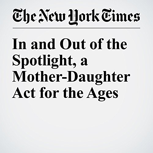 In and Out of the Spotlight, a Mother-Daughter Act for the Ages copertina