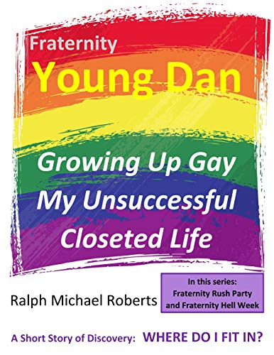 Fraternity - Young Dan: Growing Up Gay; My Unsuccessful Closeted Life